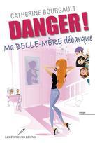 Danger !  Ma belle-mère débarque   Catherine Bourgault,