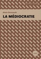 La médiocratie | Deneault, Alain