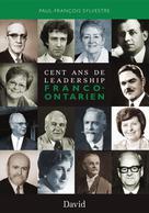 Cent ans de leadership franco-ontarien | Sylvestre, Paul-François