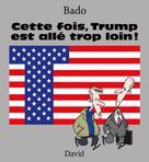 Cette fois, Trump est allé trop loin !   , Bado