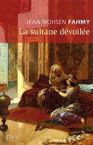 La sultane dévoilée | Fahmy, Jean Mohsen