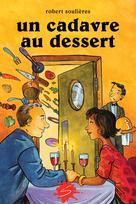 Un cadavre au dessert | Soulières, Robert