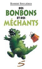 Des bonbons et des méchants | Soulières, Robert