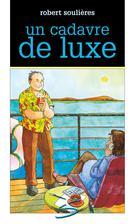 Un cadavre de luxe | Soulières, Robert
