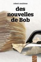 Des nouvelles de Bob | Soulières, Robert