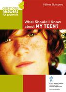 What Should I Know About my Teen? | Boisvert, Céline