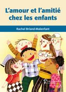 L'amour et l'amitié chez les enfants   Briand-Malenfant, Rachel