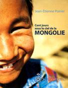 Cent jours sous le ciel de la Mongolie | Poirier, Jean-Étienne