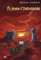 Ti-Jean-l'Intrépide | Gallant, Melvin