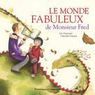 Le monde fabuleux de Monsieur Fred | Grimard, Gabrielle