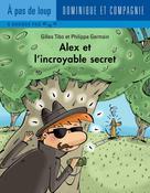 Alex et l'incroyable secret | Germain, Philippe