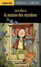 Lucie Wan et la maison des mystères | Jorisch, Stéphane