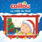 Caillou, La veille de Noël | Paradis, Anne