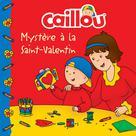 Caillou, Mystère à la Saint-Valentin | Paradis, Anne