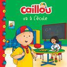Caillou: Va à l'école   L'heureux, Christine