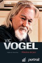 Vic Vogel, histoires de jazz | Desjardins, Marie