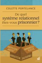De quel système relationnel êtes-vous prisonnier ? | Portelance, Colette