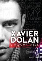 Xavier Dolan, l'indomptable |