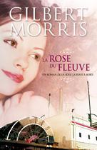 La rose du fleuve | Morris, Gilbert