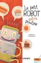 Le petit robot extra poutine | Melanson, Luc