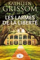 Les larmes de la liberté   Grissom, Kathleen