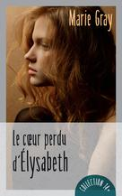 Le coeur perdu d'Élysabeth   Gray, Marie