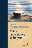 Entre l'eau douce et la mer, édition de luxe | Tremblay D'Essiambre, Louise