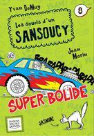 Les soucis d'un Sansoucy 8 - Super bolide | Demuy, Yvan