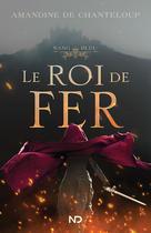 Le roi de fer | De Chanteloup, Amandine