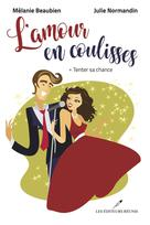 L'amour en coulisses 01 : Tenter sa chance | , Mélanie Beaubien