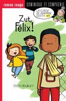 Zut, Félix ! | Bourget, Édith