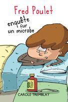 Fred Poulet enquête sur un microbe | Tremblay, Carole