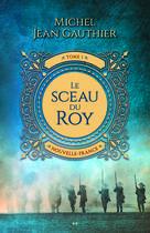 Le sceau du Roy | Gauthier, Michel Jean