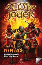 À toi de jouer - Secrets de ninjas | Bilodeau, Stéphan