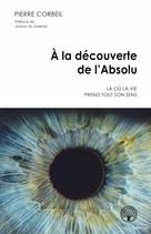 À la découverte de l'Absolu | Corbeil, Pierre