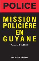 Mission policière en Guyane | Delorme, Armand