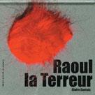 Raoul la terreur | Cantais, Claire