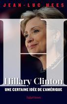 Hillary Clinton, une certaine idée de l'Amérique   Hees, Jean-Luc
