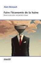 Faire l'économie de la haine | Deneault, Alain
