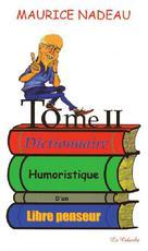 Dictionnaire humoristique d'un libre penseur, tome 2   Nadeau, Maurice