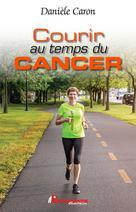 Courir au temps du cancer | Caron, Danièle