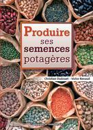 Produire des semences potagères | Dudouet, Christian