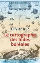 Le cartographe des Indes boréales   Truc, Olivier