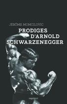 Prodiges d'Arnold Schwarzenegger   Momcilovic, Jérôme
