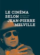 Le Cinéma selon Jean-Pierre Melville   Nogueira, Rui