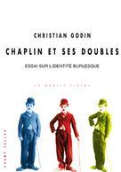 Chaplin et ses doubles   Godin, Christian
