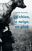 Le chien, la neige, un pied   Morandini, Claudio