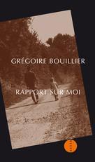 Rapport sur moi | Bouillier, Grégoire