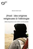 Jihad : des origines religieuses à l'idéologie | Benraad, Myriam