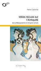 Idées reçues sur l'Antiquité | Cabanes, Pierre